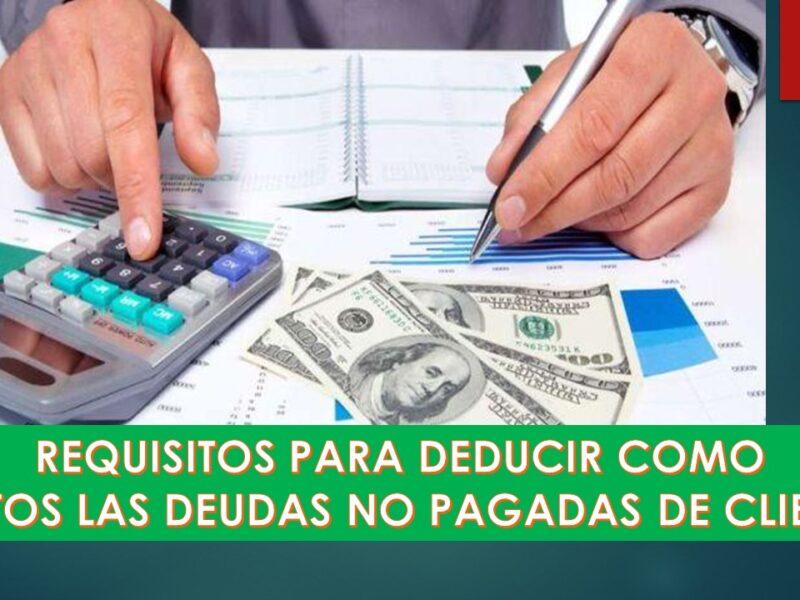 Conoce los 4 requisitos para deducir como gastos las deudas no pagadas de clientes