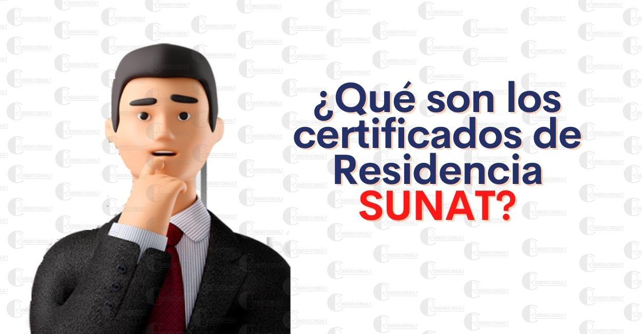 ¿Qué son y para que sirven los Certificados de Residencia SUNAT?